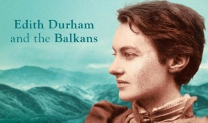Albania's Mountain Queen: Edith Durham and the Balkans by Marcus Tanner, book review
